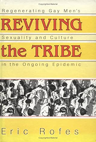 Reviving the Tribe: Regenerating Gay Men's Sexuality and Culture in the Ongoing Epidemic