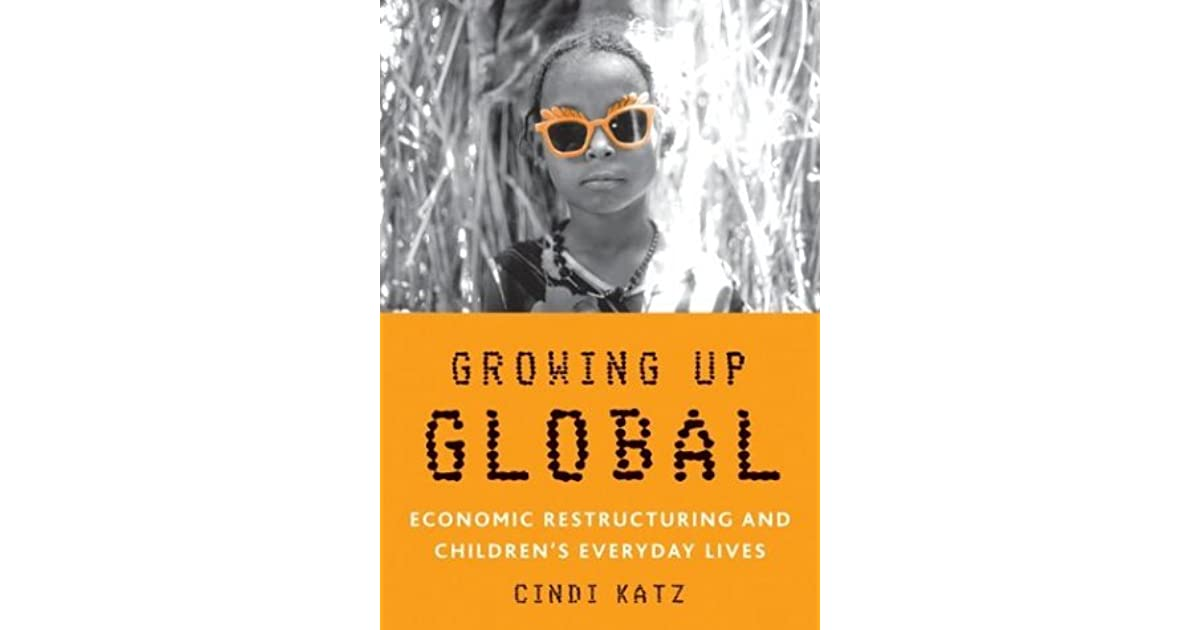 Growing Up Global: Economic Restructuring and Children's ...