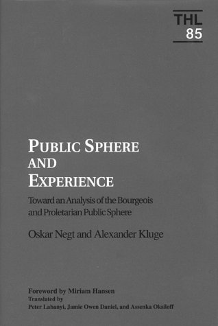 Public Sphere And Experience: Toward An Analysis Of The Bourgeois And Proletarian Public Sphere
