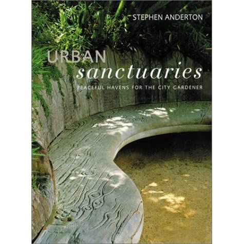 Urban Sanctuaries Peaceful Havens For The City Gardener By Stephen Anderton