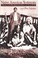 Native American Testimony: 2a Chronicle of Indian-White Relations from Prophecy to the Present
