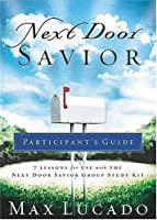Next Door Savior Participant's Guide: 7 Lessons for Use with the Next Door Savior Group Study Kit