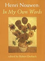 Henri Nouwen: In My Own Words