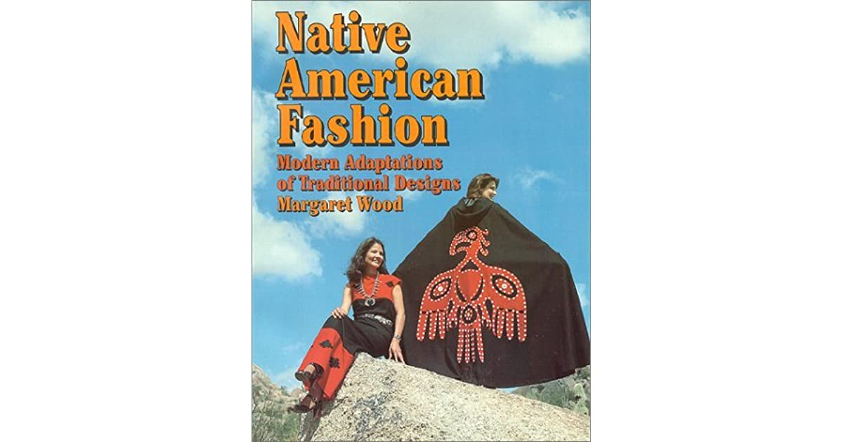 Native American Fashion Modern Adaptations Of Traditional Designs By Margaret Wood