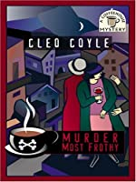 Murder Most Frothy (Coffeehouse Mystery, #4)
