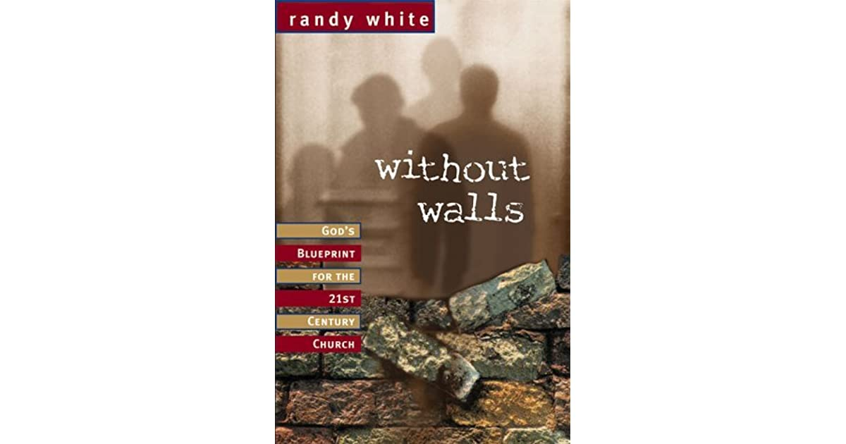 Without walls gods blueprint for the 21st century church by randy without walls gods blueprint for the 21st century church by randy white malvernweather Images