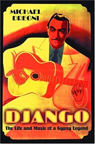Django: The Life and Music of a Gypsy Legend by Michael Dregni