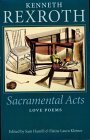 Kenneth Rexroth Sacramental Acts The Love Poems of Kenneth Rexroth