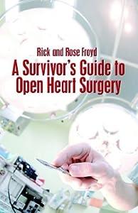 A Survivor's Guide to Open Heart Surgery
