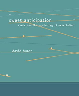 Sweet Anticipation: Music and the Psychology of Expectation
