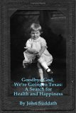 Goodbye God, We're Going to Texas: A Search for Health and Happiness