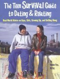 The-Teen-Survival-Guide-To-Dating-Relating-Real-World-Advice-on-Guys-Girls-Growing-Up-and-Getting-Along