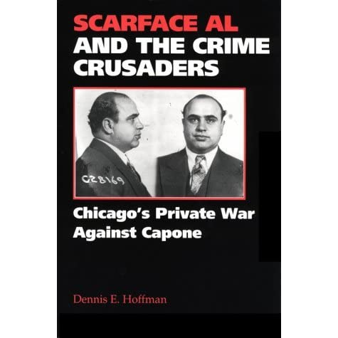 Scarface Al and the crime crusaders : Chicagos private war against Capone