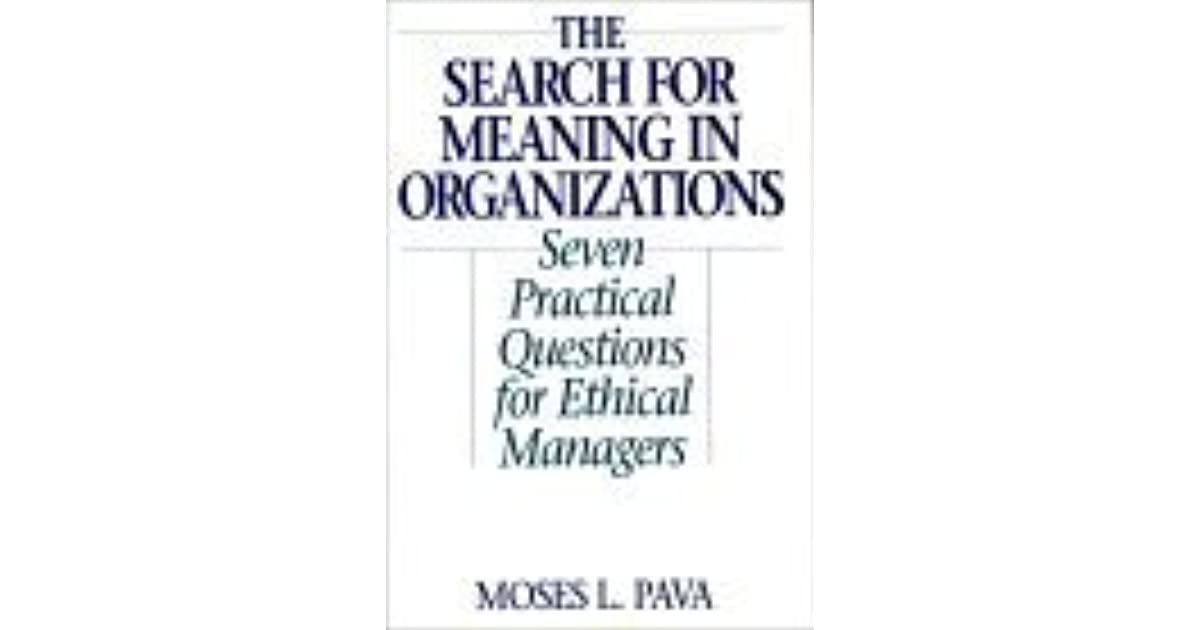 The Search for Meaning in Organizations: Seven Practical