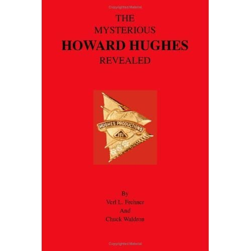 Howard Hughes Quotes: The Mysterious Howard Hughes Revealed By Verl L. Frehner