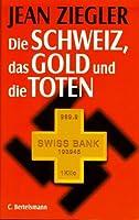 Die Schweiz, Das Gold Und Die Toten / Jean Ziegler