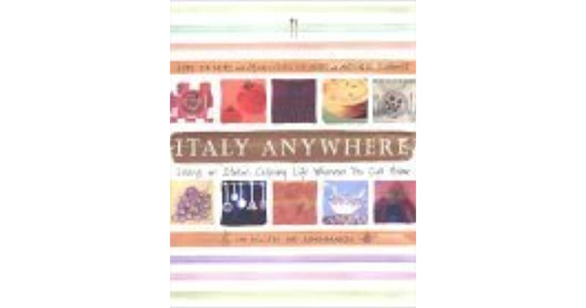 Italy Anywhere: Recipes and Ruminations on Cooking and