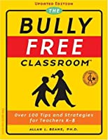 The Bully-Free Classroom: Over 100 Tips and Strategies for Teachers K-8
