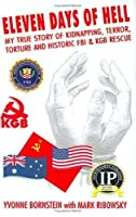 Eleven Days of Hell: My True Story of Kidnapping, Terror, Torture and Historic FBI & KGB Rescue