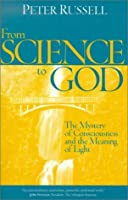 From Science to God: The Mystery of Consciousness and the Meaning of Light