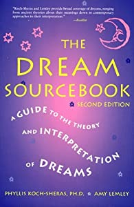 The Dream Sourcebook: A Guide to the Theory and Interpretation of Dreams