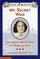 My Secret War:  The World War Ii Diary Of Madeline Beck (Dear America)