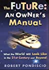 The Future: An Owner's Manual: What the World Will Look Like in the 21st Century and Beyond