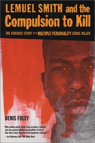 Lemuel Smith et la compulsion de tuer: l'histoire médico-légale d'un tueur en série à personnalité multiple