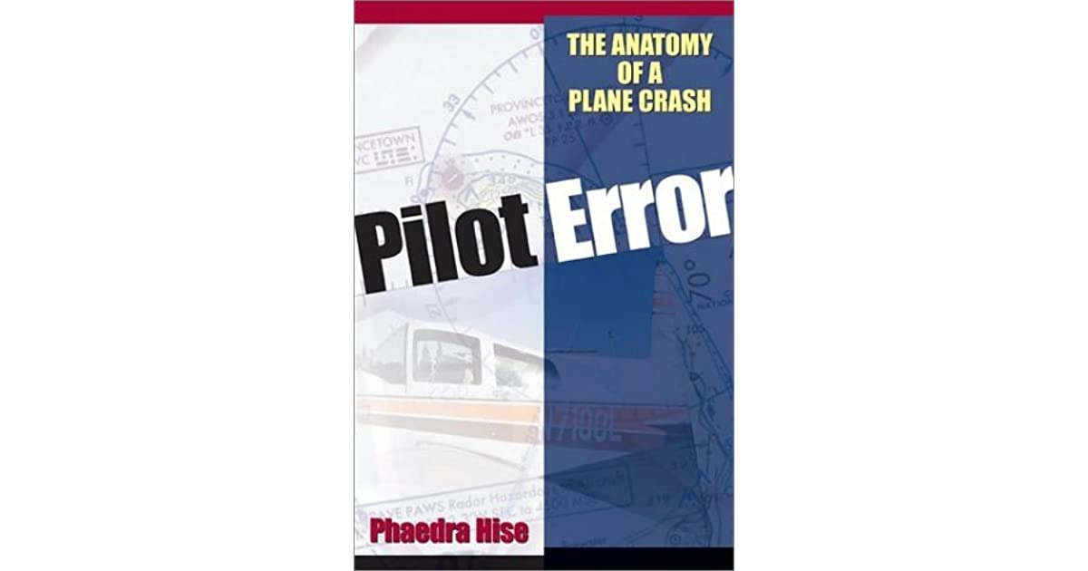 Pilot Error: The Anatomy of a Plane Crash by Phaedra Hise