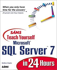 Sam's Teach Yourself SQL Server 7 in 24 Hours