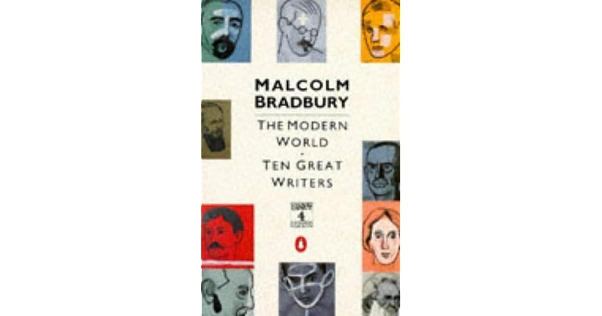 The Modern World: Ten Great Writers by Malcolm Bradbury