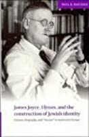 James Joyce, Ulysses, and the Construction of Jewish Identity: Culture, Biography, and 'The Jew' in Modernist Europe