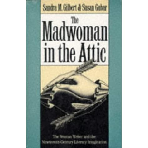 gilbert and gubar the madwoman in the attic essay When it was published in 1979, sandra m gilbert and susan gubar's the madwoman in the attic: the woman writer and the nineteenth-century literary imaginationwas hailed as a pathbreaking work of criticism, changing the way future scholars would re.