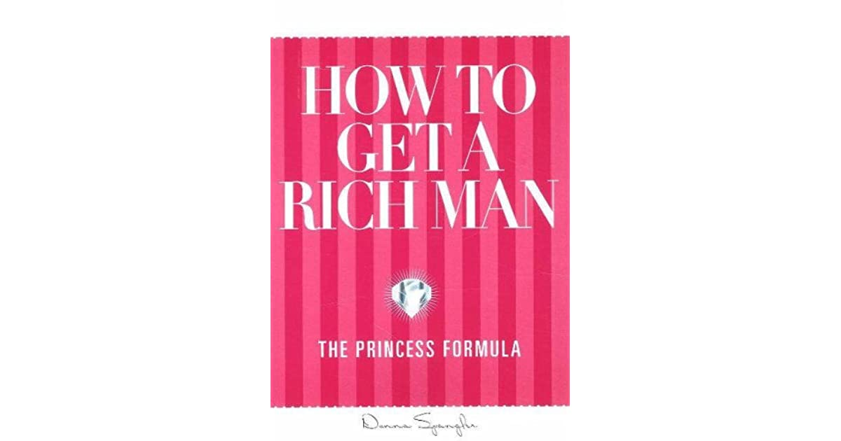 How To Get A Rich Man The Princess Formula
