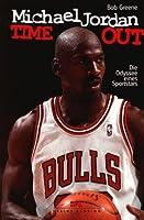 Michael Jordan. Time Out. Die Odyssee Eines Sportstars