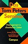 Das Tom Peters Seminar. Management in chaotischen Zeiten.