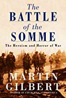 The Battle of the Somme: The Heroism and Horror of War