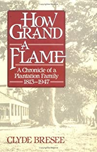 How Grand a Flame: A Chronicle of a Plantation Family, 1813-1947