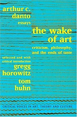 Wake of Art: Criticism, Philosophy & the Ends of Taste (Critical Voices in Art, Theory & Culture)