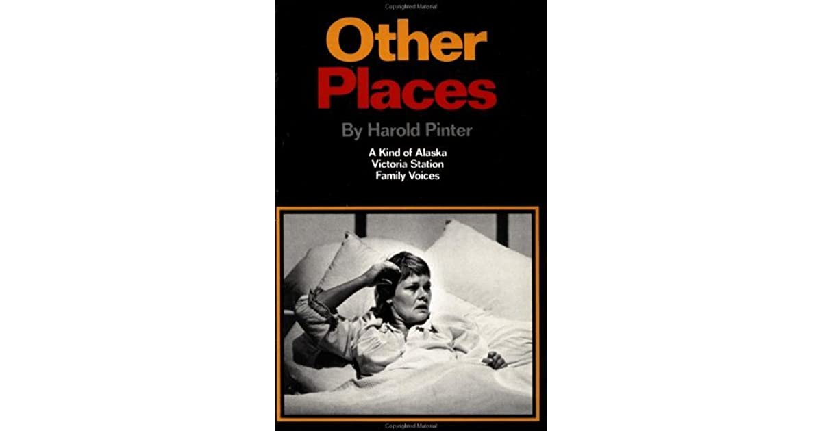 Other Places Three Plays A Kind Of Alaska Victoria Station Family Voices By Harold Pinter