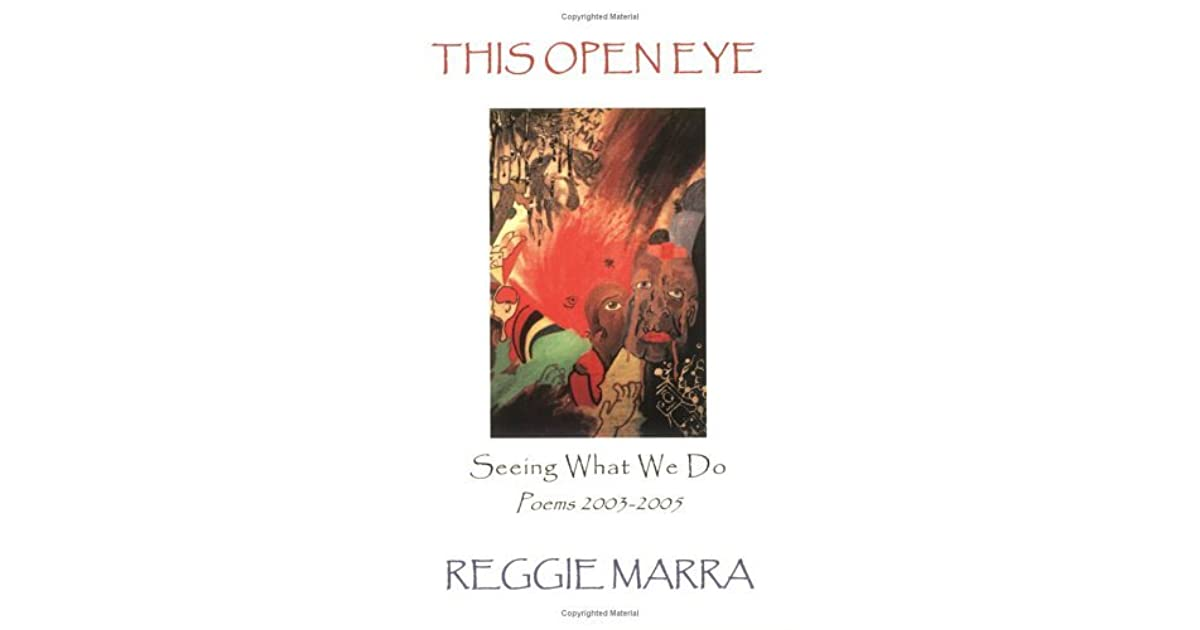 This Open Eye Seeing What We Do Poems 2003 2005 By Reggie