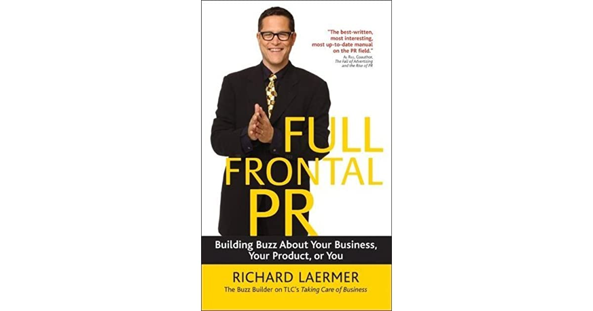 Full Frontal PR: Building Buzz about Your Business, Your Product, or You by  Richard Laermer