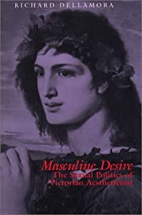 Masculine Desire: The Sexual Politics of Victorian Aestheticism
