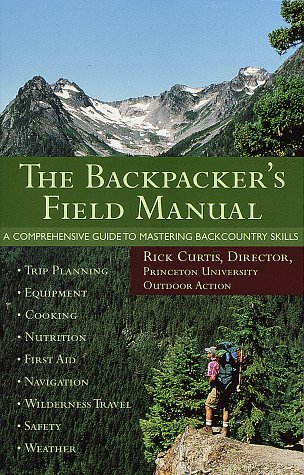 The Backpacker's Field Manual A Comprehensive Guide to Mastering Backcountry Skills