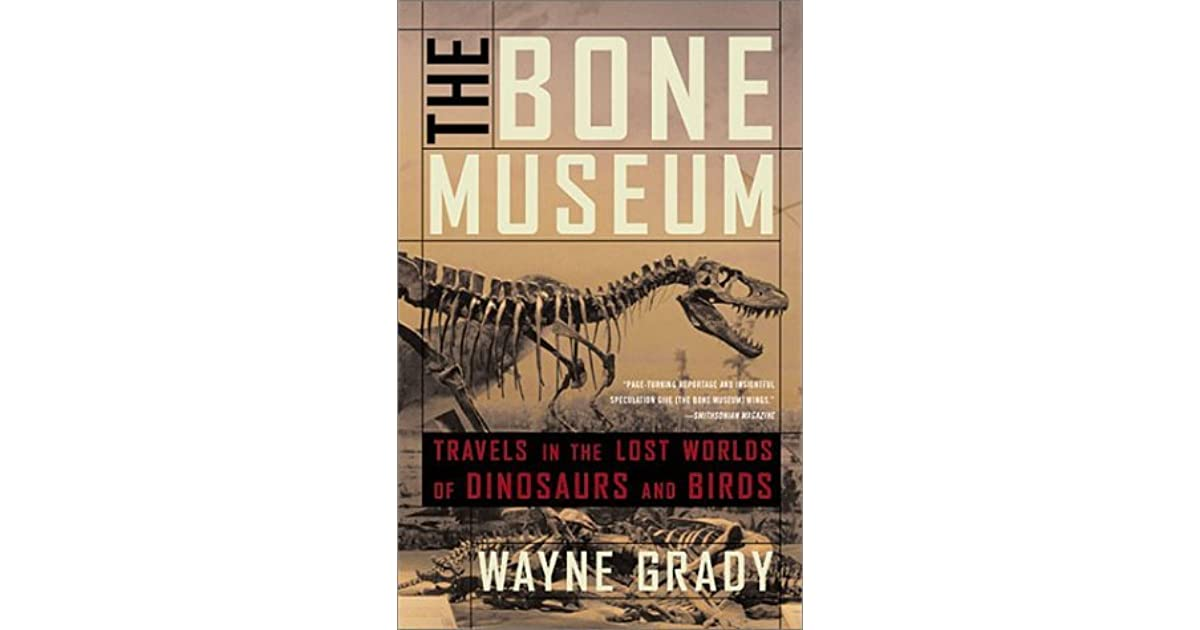 The bone museum travels in the lost worlds of dinosaurs and birds the bone museum travels in the lost worlds of dinosaurs and birds by wayne grady fandeluxe Ebook collections
