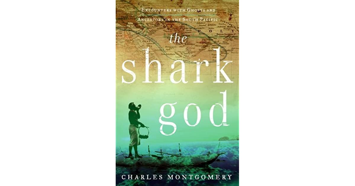 The Shark God: Encounters with Ghosts and Ancestors in the
