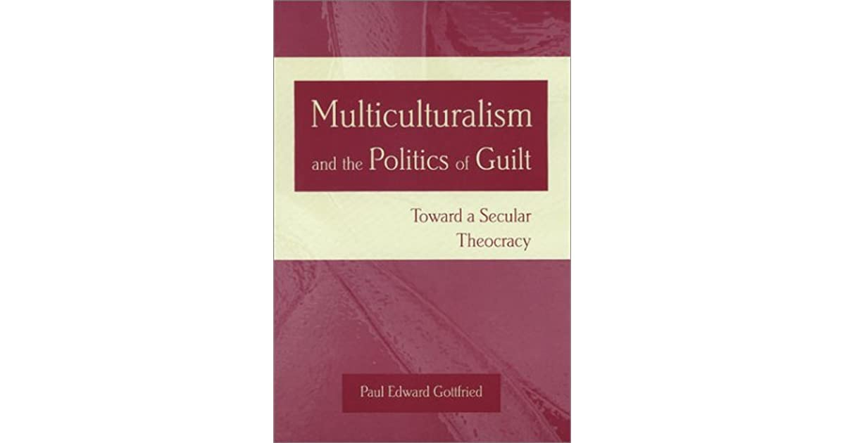 Toward a Secular Theocracy Multiculturalism and the Politics of Guilt