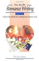 The Art of Romance Writing: Practical advice from an internationally bestselling romance writer
