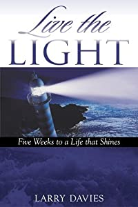 Live the LIGHT: Five Weeks to a Life that Shines