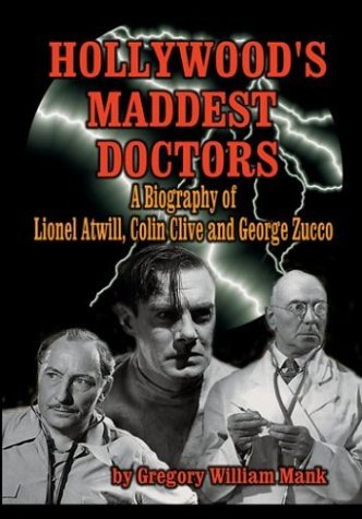 Hollywood's Maddest Doctors Lionel Atwill, Colin Clive, George Zucco